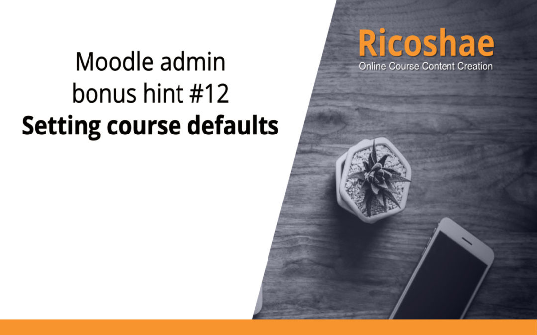Moodle admin bonus hint #12 Setting course defaults